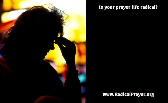 Is Your Prayer Life Radical